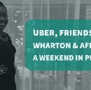 Uber, Friendship, Wharton & Africa: My Weekend in Philly