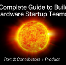 The Complete Guide to Building Hardware Startup Teams: Part 2 (Contributors + Product)