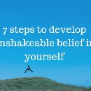 7 steps to develop unshakeable belief in yourself