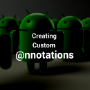 Creating Custom Annotations in Android