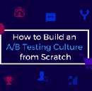 How to Build an A/B Testing Culture from Scratch