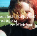An open letter to myself, at age 14, regarding the Michigan Womyn's Music Festival: