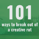 101 Ways to Break Out of A Creative Rut