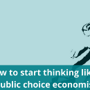 How to start thinking like a public choice economist