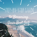 Step-by-Step Guide To Becoming Your Best Self in 2016