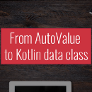 From AutoValue to Kotlin data class