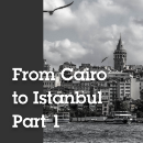 From Cairo to Istanbul — part 1