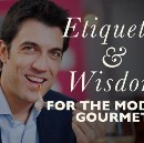 Etiquette And Wisdom For The Modern Gourmet