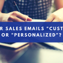 """Are your sales emails """"customized"""" or """"personalized""""?"""