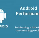 Autoboxing, a little thing, can cause big problems for Android App Performance