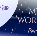 """My World"" ~ Part 1"