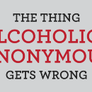 The Thing Alcoholics Anonymous Gets Wrong