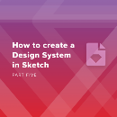 How to create a Design System in Sketch (Part Five)