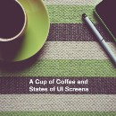 A Cup of Coffee and States of UI Screens