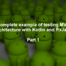 Complete example of testing MVP architecture with Kotlin and RxJava—Part 1