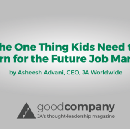 The One Thing Kids Need to Learn for the Future Job Market