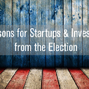 Lessons for Startups and Investors from the Election