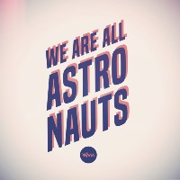 We Are All Astronauts