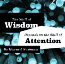 The Skill of Wisdom Depends on the Skill of Attention