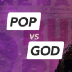 Go to the profile of Pop vs God