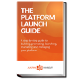 The Platform Launch Guide