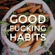 Good Fucking Habits