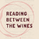 Go to the profile of Reading Between the Wines