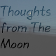 Thoughts from The Moon