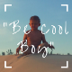 Go to the profile of Be Cool Boy