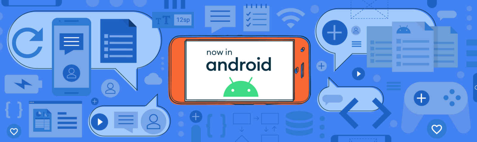 """Blue background with tech images like wifi symbols, chat bubbles, etc. Orange cell phone in the middle has the Android logo and title """"Now in Andorid"""""""