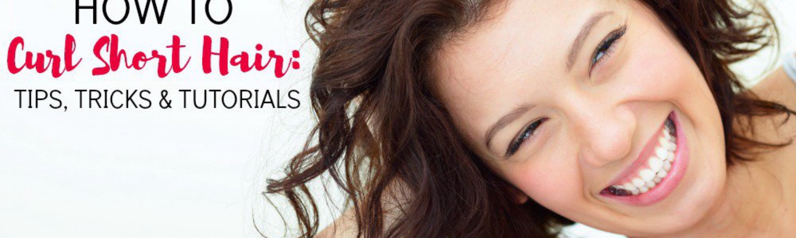How To Curl Short Hair Tips Tricks And Tutorials