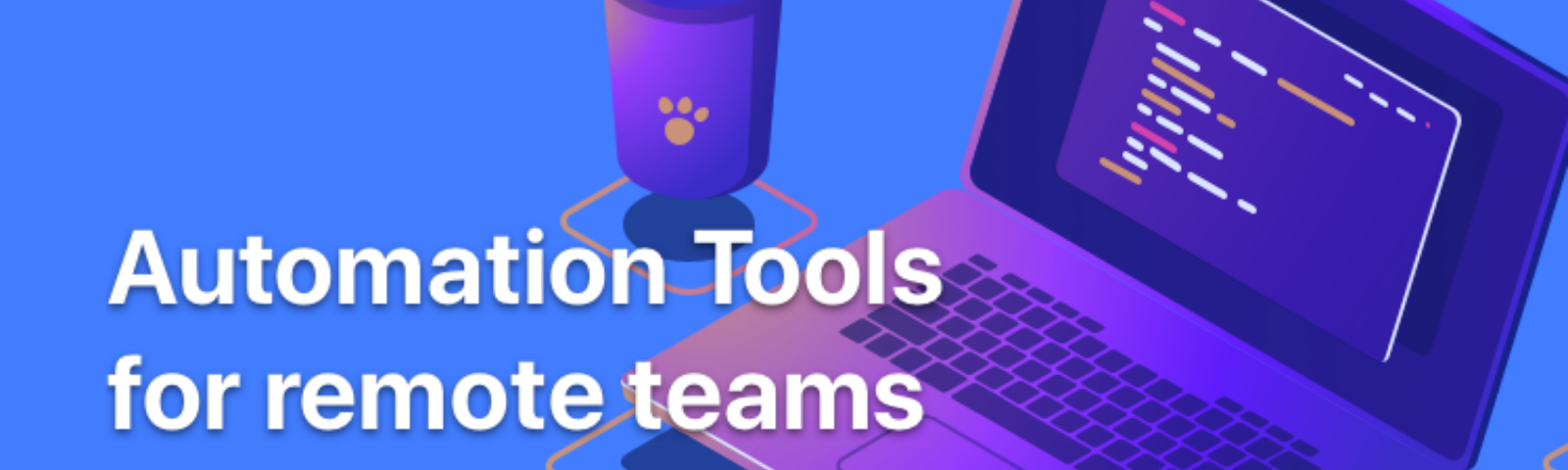 Automation Tools for Remote Teams