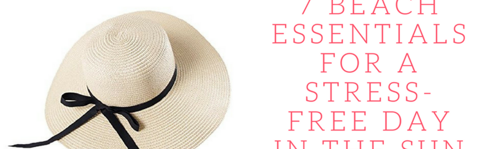 These 7 beach essentials will help you have a day of stress-free fun in the sun.