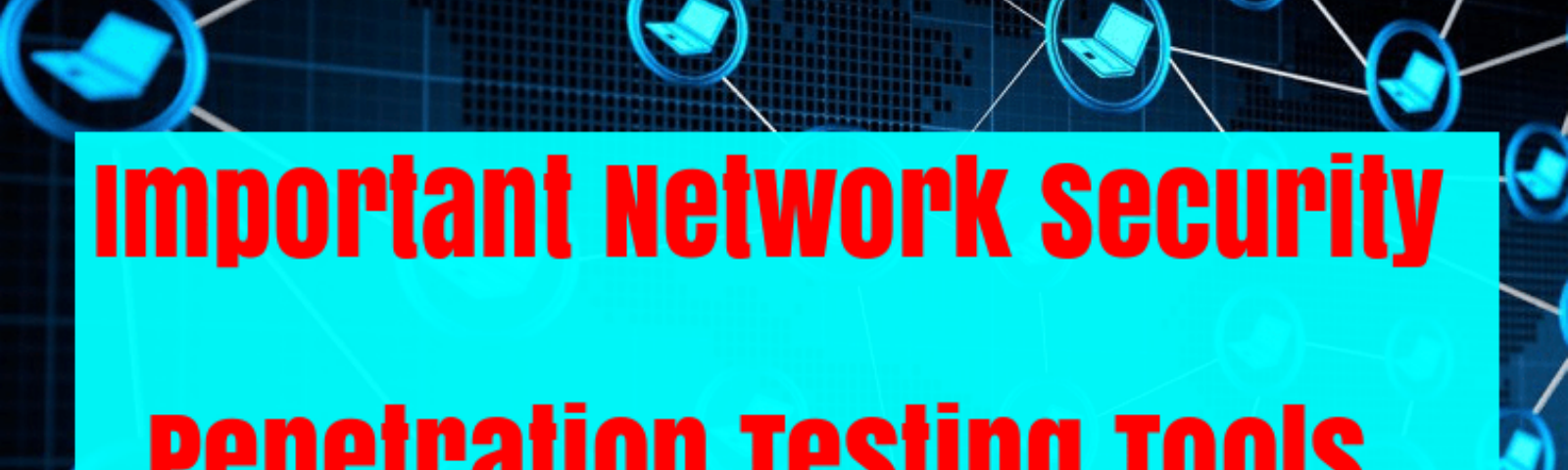 Powerful Penetration Testing Tools | Web security testing tools