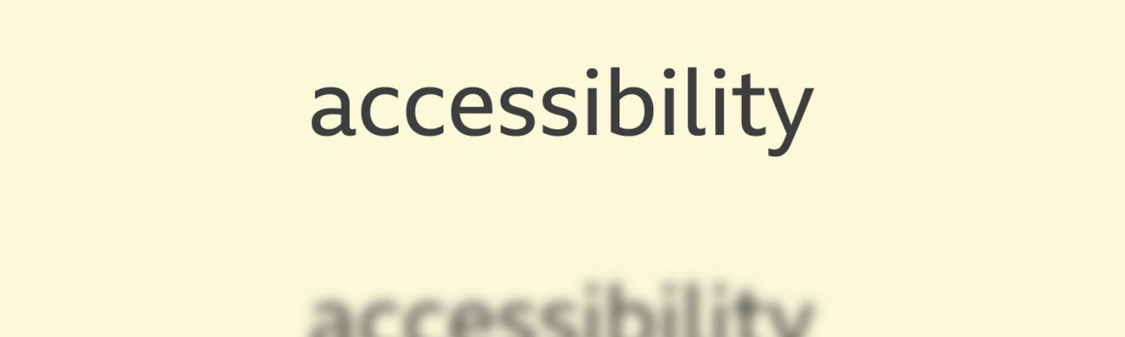 The word Accessibility rendered both in and out of focus