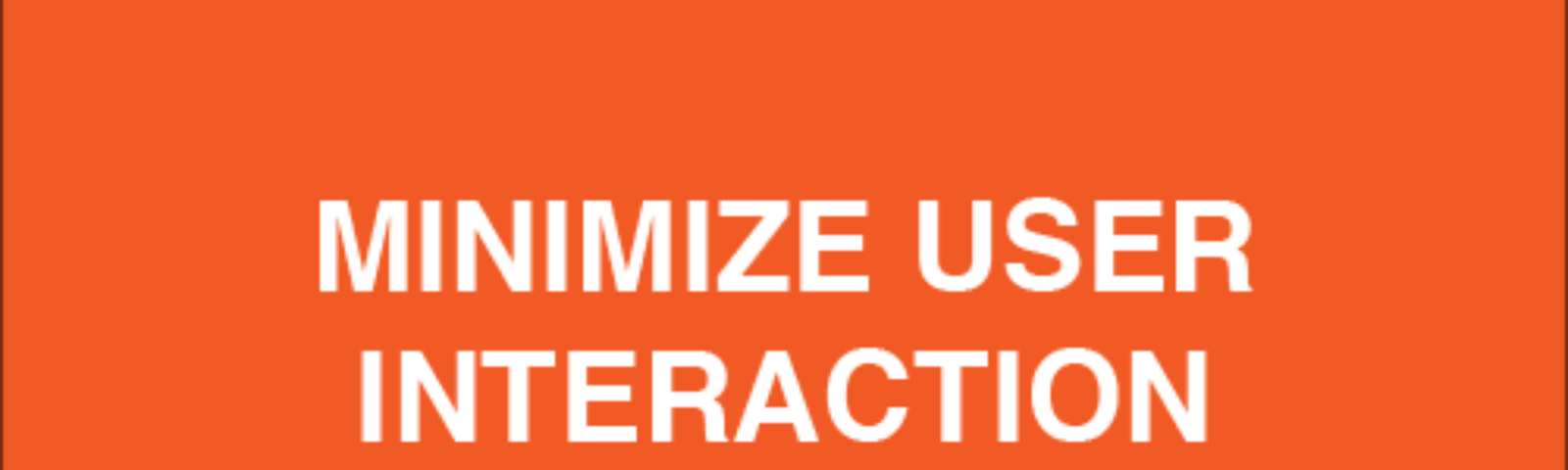 minimize user interaction
