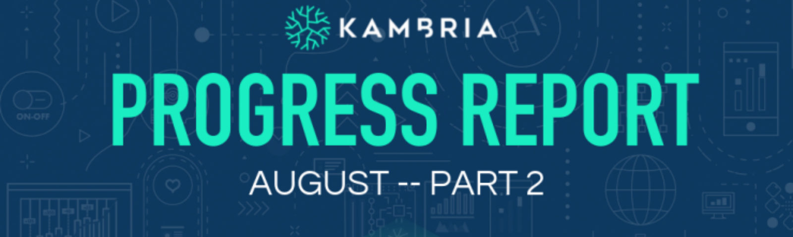 Kambria Progress Report -- August 2019, Part 2