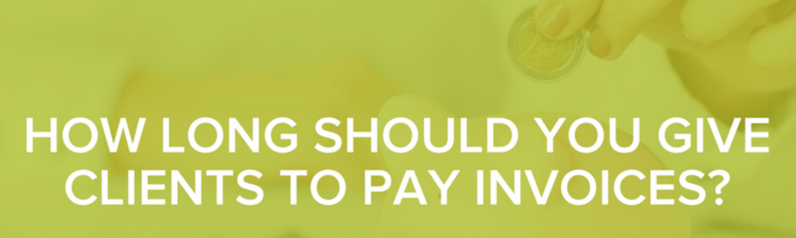 How Long Should You Give Clients To Pay Invoices?