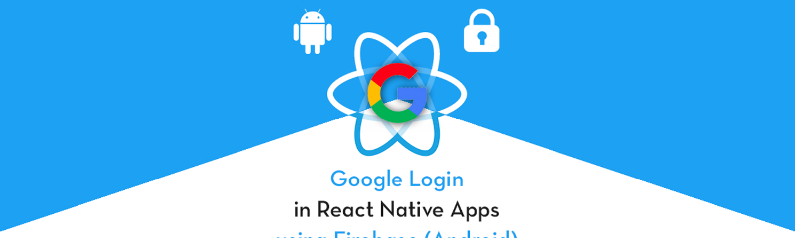 Integrate Google Login in React Native apps with Firebase (Android)