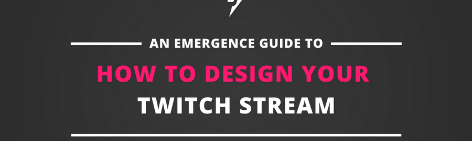 How To Design Your Twitch Stream Are You Brand New To Twitch Or Looking By Mark Longhurst The Emergence Medium