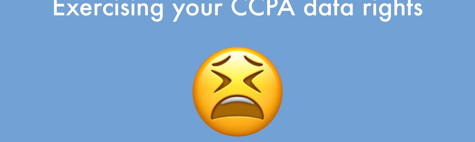 Exercising your CCPA data rights is hard.