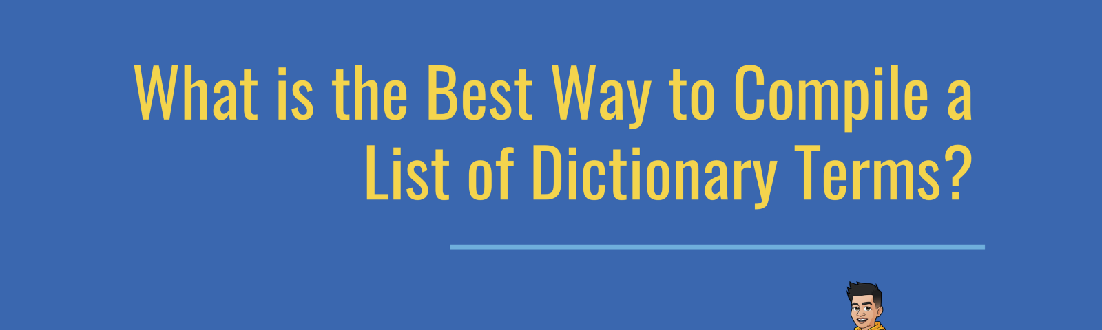 What is the Best Way to Compile a List of Dictionary Terms?