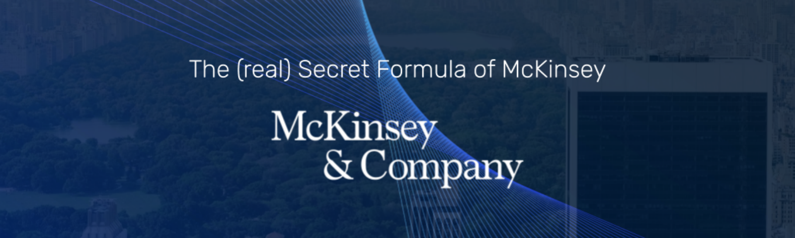 The (real) Secret Formula of McKinsey. What I thought I would learn at McKinsey, and what I actually learned