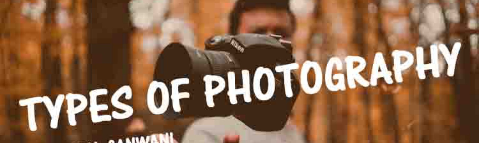 top 18 types of photography—photography ideas and topics by kamal ganwani