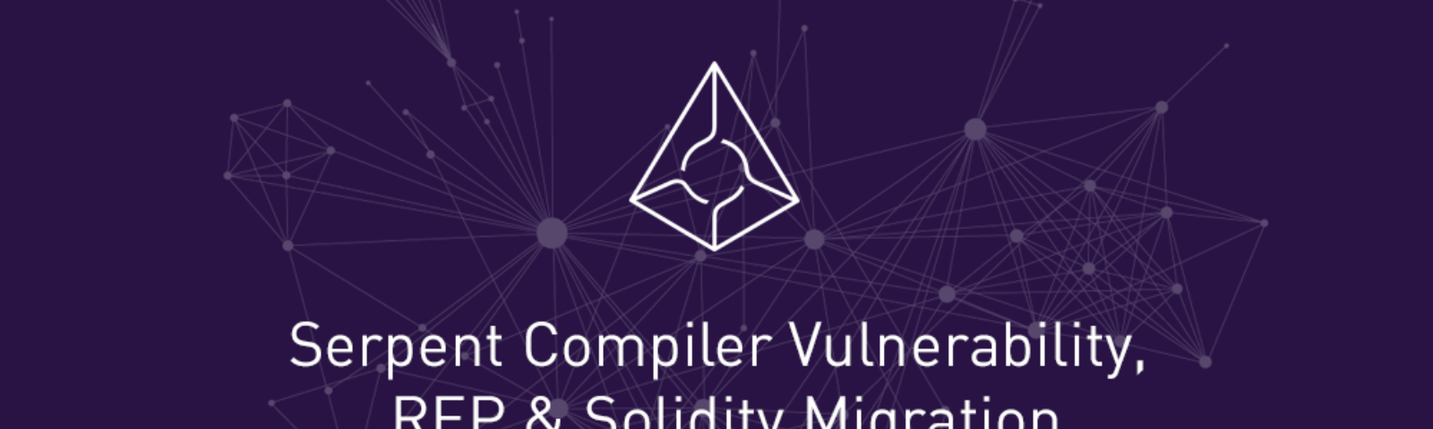 Serpent Compiler Vulnerability, REP & Solidity Migration