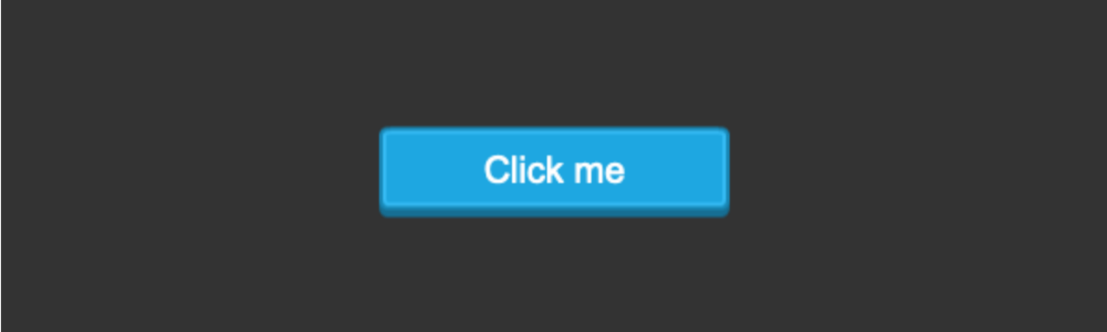 "A blue button with the text ""Click me"""