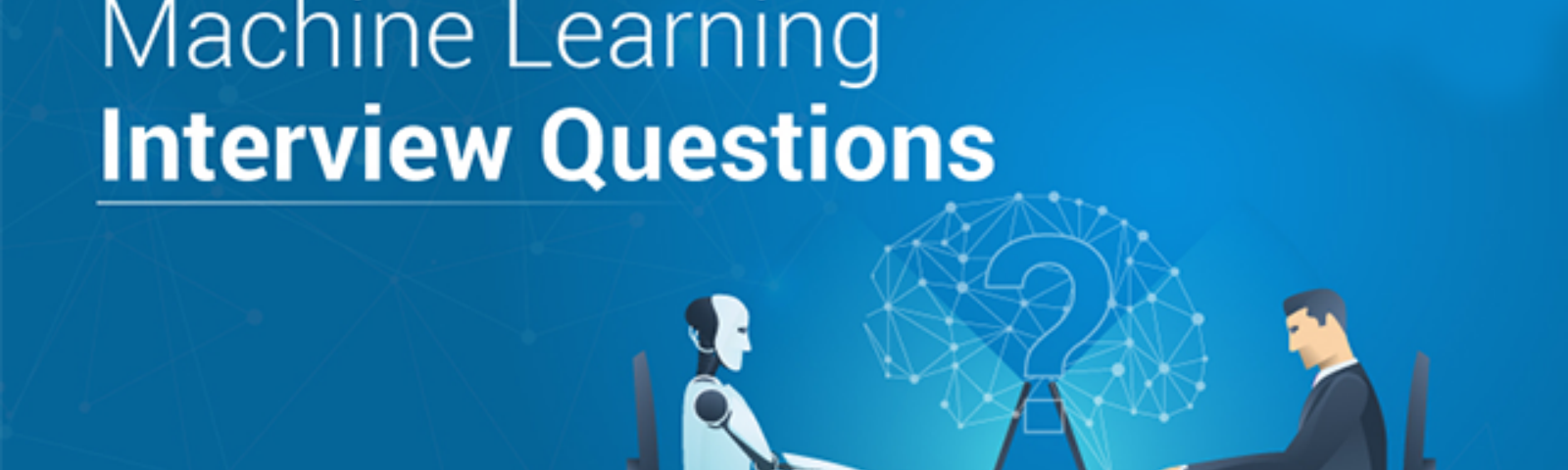 Top Machine Learning Interview Questions & Answers for 2020