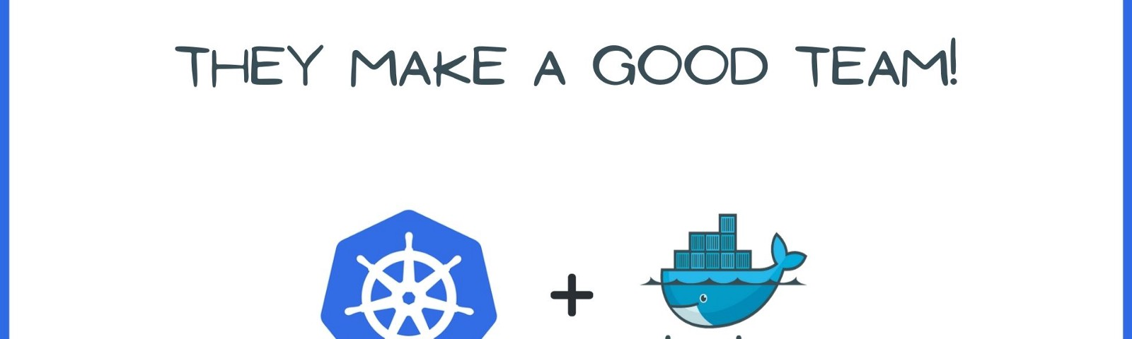 Kubernetes works well with Docker