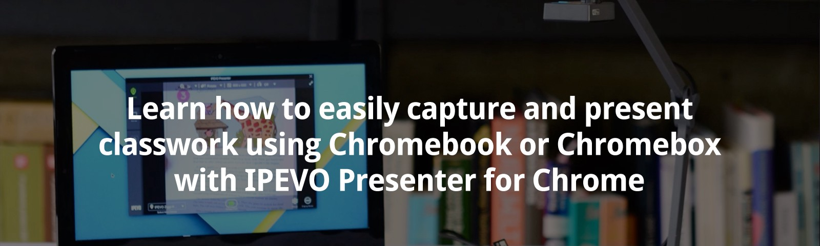 Learn how to easily capture and present classwork using Chromebook or Chromebox with IPEVO Presenter for Chrome