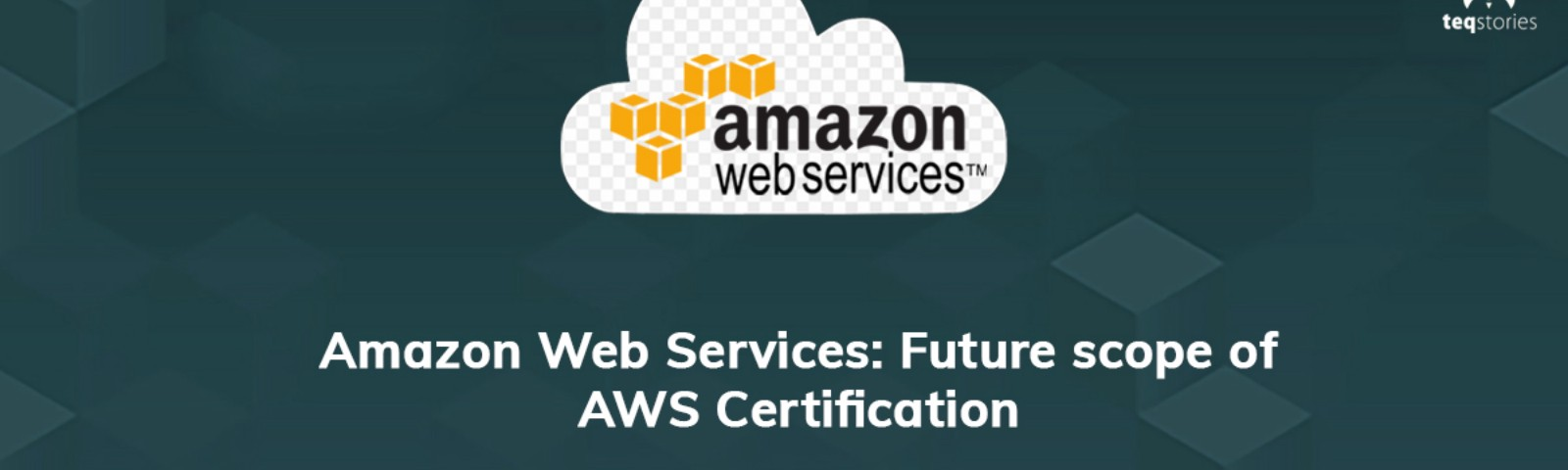 Amazon Web Services Future Scope Of Aws Certification By Teqstories Medium